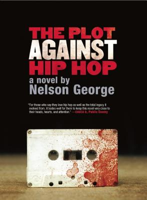 The Plot Against Hip Hop By George, Nelson
